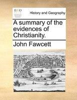 A Summary Of The Evidences Of Christianity. - John Fawcett
