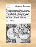 The Advantages And Disadvantages Of The Marriage-state, As Entered Into With Religious Or Irreligious Persons; ... A New Edition. - John Johnson
