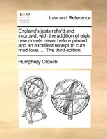 England's Jests Refin'd And Improv'd; With The Addition Of Eight New Novels Never Before Printed: And - Humphrey Crouch