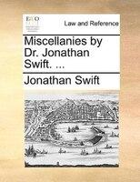 Miscellanies By Dr. Jonathan Swift. ... - Jonathan Swift