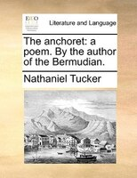 The Anchoret: A Poem. By The Author Of The Bermudian. - Nathaniel Tucker