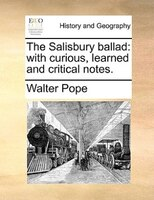 The Salisbury Ballad: With Curious, Learned And Critical Notes. - Walter Pope