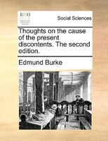 Thoughts On The Cause Of The Present Discontents. The Second Edition. - Edmund Burke