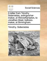 A Letter From Timothy Sobersides, Extinguisher-maker, At Wolverhampton, To Jonathan Blast, Bellows-maker, At Birmingham. - Timothy. Sobersides