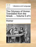 The Odyssey Of Homer. Translated From The Greek. ...  Volume 5 Of 5 - Homer
