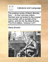 The Poetical Works Of Henry Brooke, Esq. ... In Four Volumes Octavo. Revised And Corrected By The Original Manuscript; With A Port - Henry Brooke
