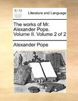 The Works Of Mr. Alexander Pope. Volume Ii.  Volume 2 Of 2 - Alexander Pope