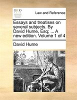 Essays And Treatises On Several Subjects. By David Hume, Esq; ... A New Edition. Volume 1 Of 4 - David Hume