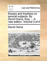 Essays And Treatises On Several Subjects. By David Hume, Esq; ... A New Edition. Volume 3 Of 4