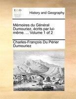 Mémoires Du Général Dumouriez, Écrits Par Lui-même. ...  Volume 1 Of 2 - Charles-françois Du Périer Dumouriez