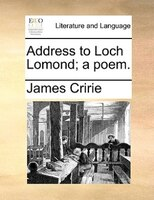 Address To Loch Lomond; A Poem. - James Cririe