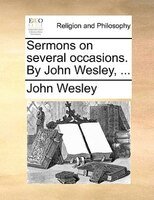 Sermons On Several Occasions. By John Wesley, ... - John Wesley