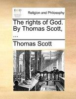 The Rights Of God. By Thomas Scott, ... - Thomas Scott