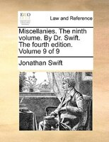 Miscellanies. The Ninth Volume. By Dr. Swift. The Fourth Edition. Volume 9 Of 9 - Jonathan Swift