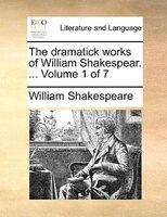 The Dramatick Works Of William Shakespear. ...  Volume 1 Of 7 - William Shakespeare