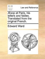 AEsop At Paris, His Letters And Fables. Translated From The Original French. - Edward Ward