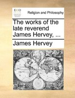 The Works Of The Late Reverend James Hervey, ... - James Hervey