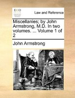 Miscellanies; By John Armstrong, M.d. In Two Volumes. ...  Volume 1 Of 2 - John Armstrong