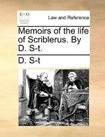 Memoirs Of The Life Of Scriblerus. By D. S-t. - D. S-t