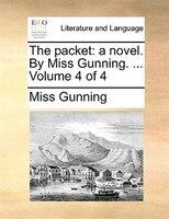The Packet: A Novel. By Miss Gunning. ...  Volume 4 Of 4 - Miss Gunning