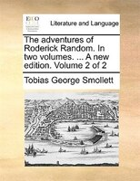 The Adventures Of Roderick Random. In Two Volumes. ... A New Edition. Volume 2 Of 2 - Tobias George Smollett