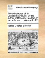 The Adventures Of Sir Launcelot Greaves. By The Author Of Roderick Random. In Two Volumes. ...  Volume 2 Of 2 - Tobias George Smollett