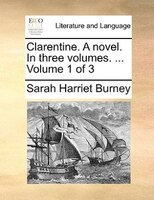 Clarentine. A Novel. In Three Volumes. ...  Volume 1 Of 3 - Sarah Harriet Burney