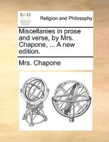 Miscellanies In Prose And Verse, By Mrs. Chapone, ... A New Edition. - Mrs. Chapone