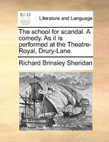 The School For Scandal. A Comedy. As It Is Performed At The Theatre-royal, Drury-lane. - Richard Brinsley Sheridan