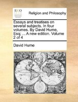 Essays And Treatises On Several Subjects. In Four Volumes. By David Hume, Esq; ... A New Edition. Volume 2 Of 4 - David Hume