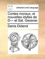 Contes Moraux, Et Nouvelles Idylles De D--- Et Sal. Gessner. - Denis Diderot