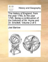 The History Of England, From The Year 1765, To The Year 1795. Being A Continuation Of The Histories Of Mr. Hume And Dr. Smollett. - Joel Barlow