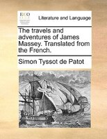 The Travels And Adventures Of James Massey. Translated From The French. - Simon Tyssot de Patot