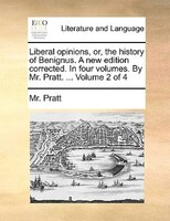 Liberal Opinions, Or, The History Of Benignus. A New Edition Corrected. In Four Volumes. By Mr. Pratt. ...  Volume 2 Of 4 - Mr. Pratt