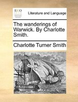 The Wanderings Of Warwick. By Charlotte Smith. - Charlotte Turner Smith