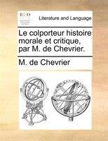 Le Colporteur Histoire Morale Et Critique, Par M. De Chevrier. - M. de Chevrier