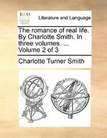 The Romance Of Real Life. By Charlotte Smith. In Three Volumes. ...  Volume 2 Of 3 - Charlotte Turner Smith