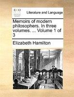 Memoirs Of Modern Philosophers. In Three Volumes. ...  Volume 1 Of 3 - Elizabeth Hamilton