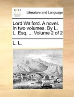 Lord Walford. A Novel. In Two Volumes. By L. L. Esq. ...  Volume 2 Of 2 - L. L.