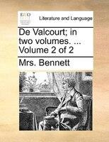 De Valcourt; In Two Volumes. ...  Volume 2 Of 2 - Mrs. Bennett