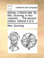Delves, A Welch Tale. By Mrs. Gunning. In Two Volumes. ... The Second Edition. Volume 2 Of 2 - Mrs. Gunning