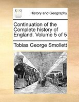Continuation Of The Complete History Of England.  Volume 5 Of 5 - Tobias George Smollett