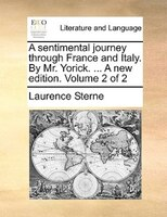 A Sentimental Journey Through France And Italy. By Mr. Yorick. ... A New Edition. Volume 2 Of 2 - Laurence Sterne