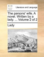 The Parsons' Wife. A Novel. Written By A Lady. ...  Volume 2 Of 2 - Lady