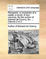 Ranspach, Or Mysteries Of A Castle; A Novel, In Two Volumes. By The Author Of Edward De Courcy, &c. ...  Volume 2 Of 2