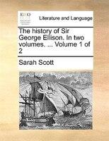 The History Of Sir George Ellison. In Two Volumes. ...  Volume 1 Of 2 - Sarah Scott