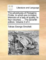 The Adventures Of Peregrine Pickle. In Which Are Included, Memoirs Of A Lady Of Quality. In Four Volumes. ... The Seventh Edition. - Tobias George Smollett