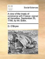 A View Of The Treaty Of Commerce With France: Signed At Versailles, September 20, 1786, By Mr. Eden. - D. O'bryen