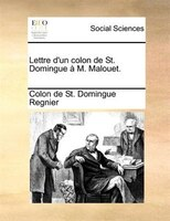 Lettre D'un Colon De St. Domingue À M. Malouet. - Colon De St. Domingue Regnier