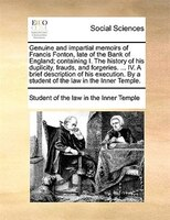 Genuine And Impartial Memoirs Of Francis Fonton, Late Of The Bank Of England; Containing I. The History Of His Duplicity, Frauds, - Student Of The Law In The Inner Temple